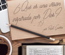 ¿Qué es una visión inspirada por Dios? – 19